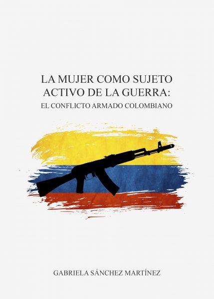 La mujer como sujeto activo de la guerra: el conflicto armado colombiano