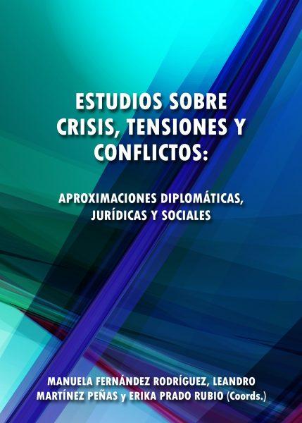 Estudios sobre crisis, tensiones y conflictos: aproximaciones diplomáticas, jurídicas y sociales