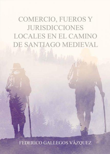 Comercio, fuero y jurisdicciones locales en el Camino de Santiago Medieval