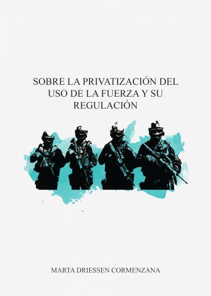 Sobre la privatización del uso de la fuerza y su regulación